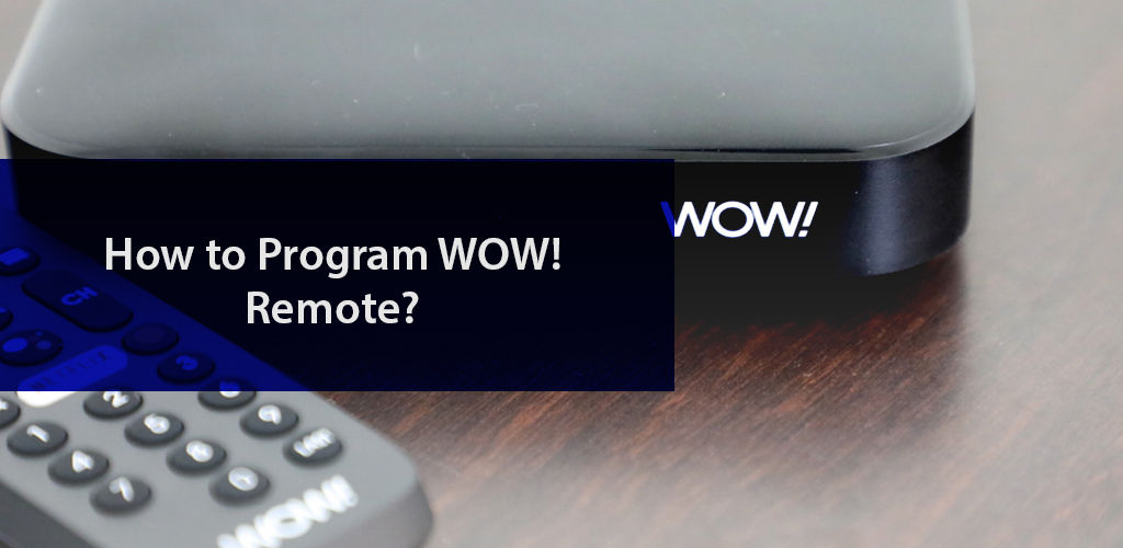 How To Program Wow! Remote
