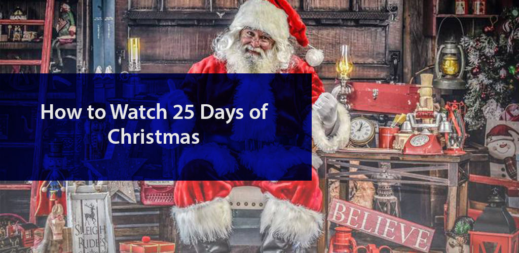How To Watch 25 Days Of Christmas