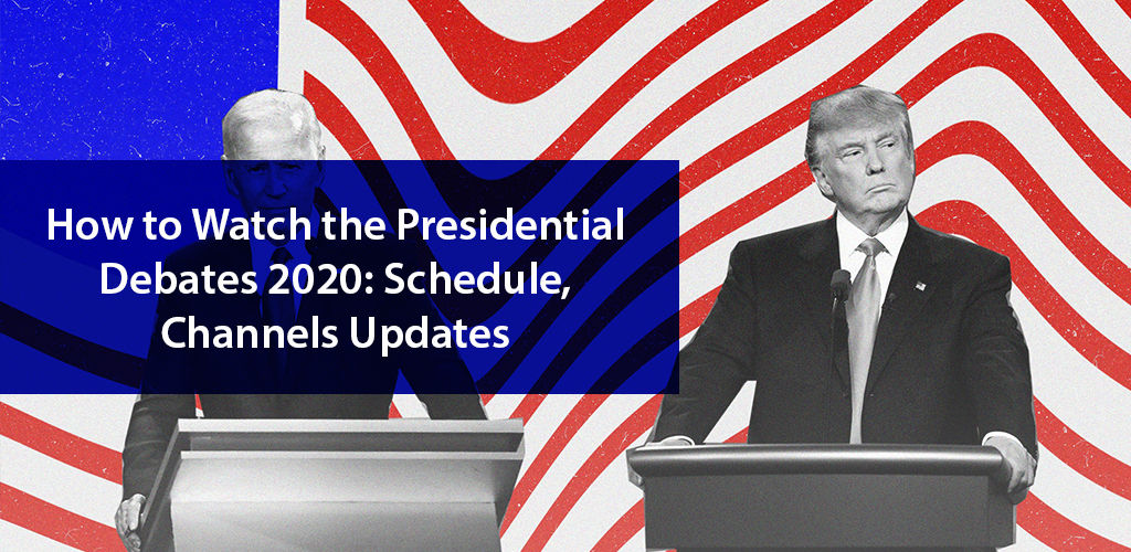How To Watch The Presidential Debates 2020 Schedule, Channels Updates