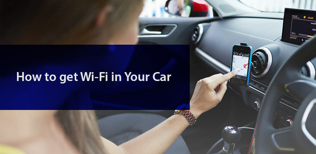 How to Get Wi-Fi in Your Car