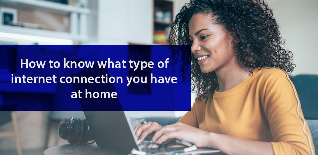 How To Know What Type Of İnternet Connection You Have At Home
