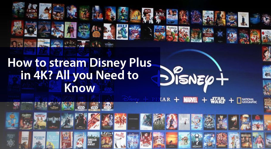 How To Stream Disney Plus In 4K All You Need To Know