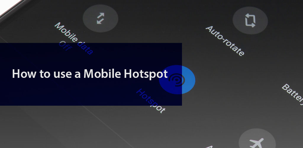 How to use a Mobile Hotspot
