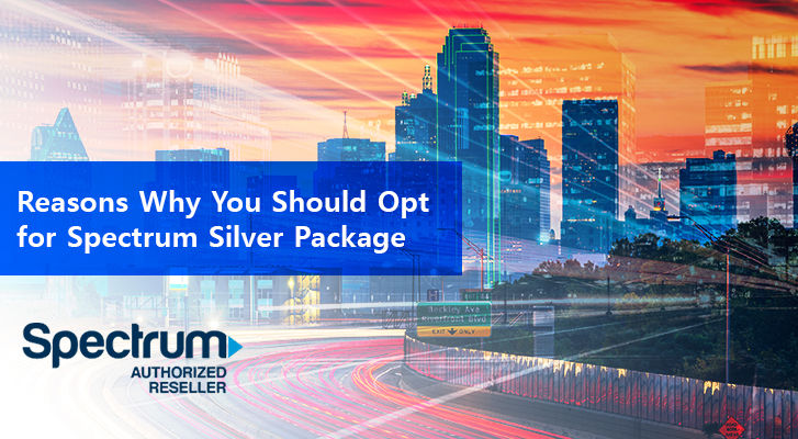 Reasons Why You Should Opt For Spectrum Silver Package