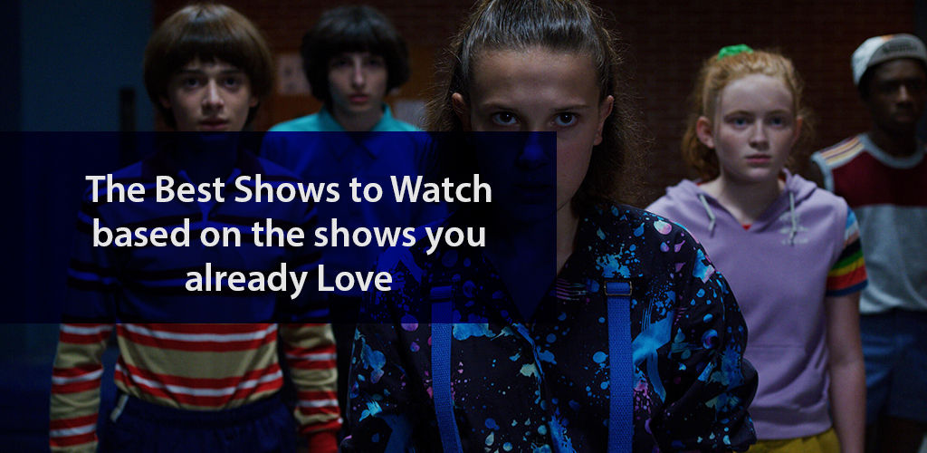 The Best Shows to Watch Based on Shows You Already Love