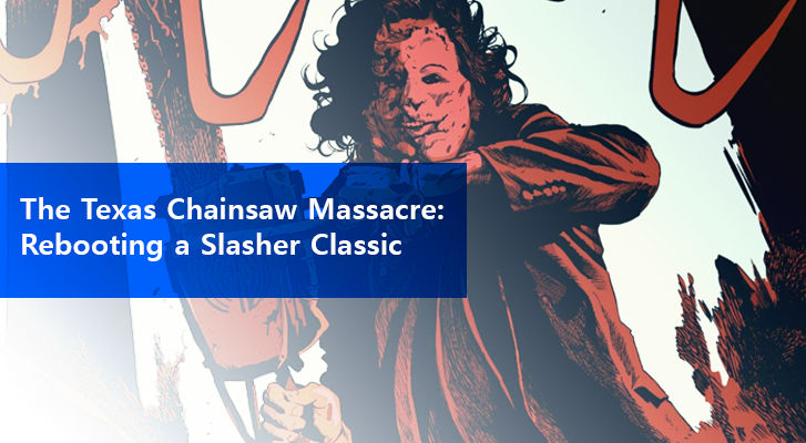 The Texas Chainsaw Massacre Rebooting A Slasher Classic R