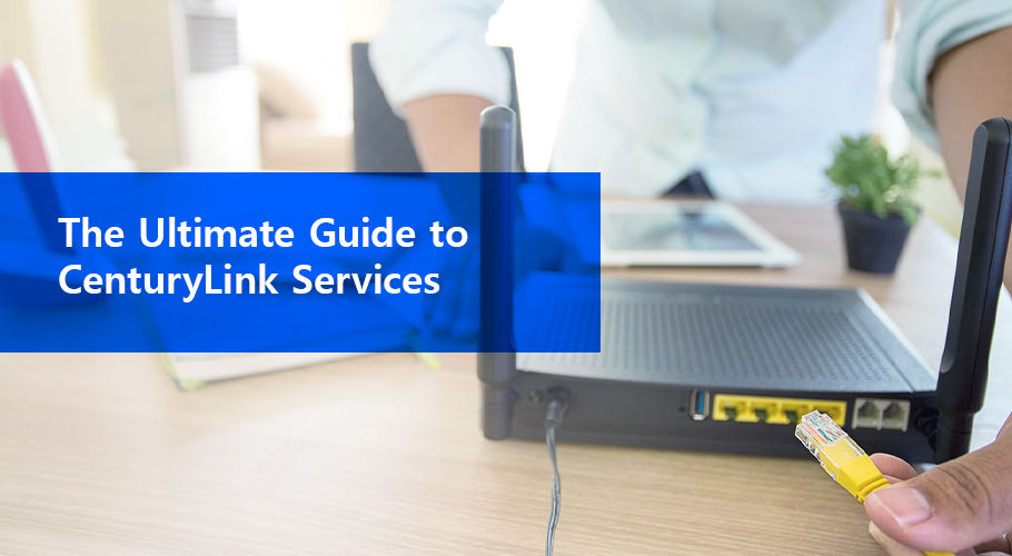 The Ultimate Guide to CenturyLink Services