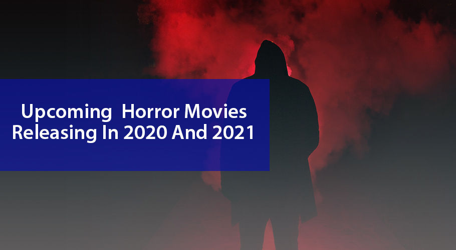 Upcoming  Horror Movies Releasing In 2020 And 2021