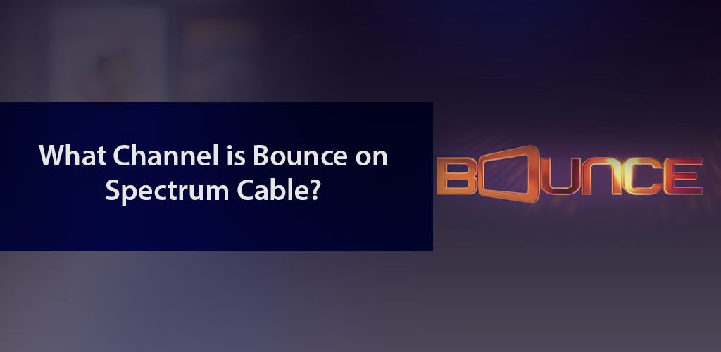 What Channel is Bounce on Spectrum?