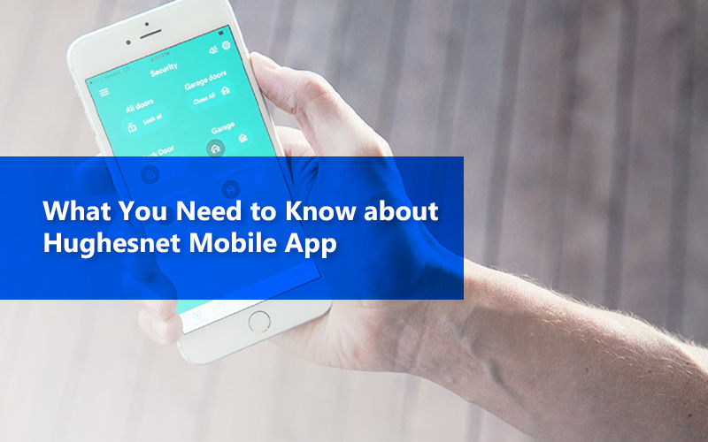 What You Need To Know About Hughesnet Mobile App