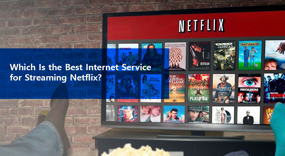 Which Is The Best Internet Service For Streaming Netflix