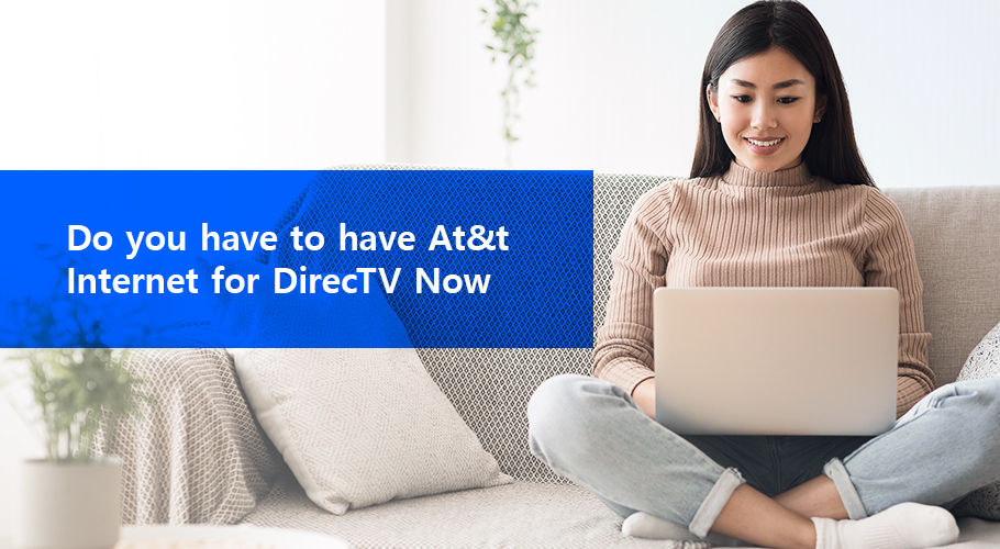 Do You Have To Have At&t Internet For DirecTV Now?