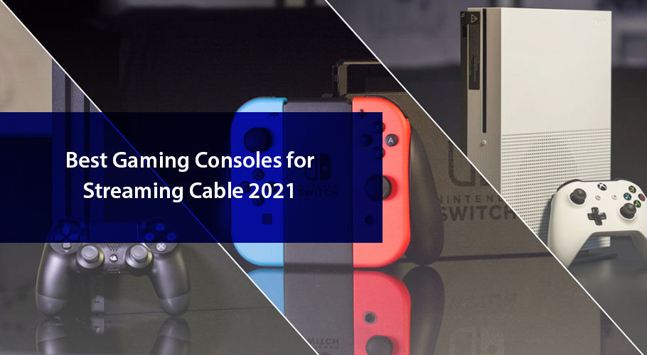 Best Gaming Consoles To Stream Cable