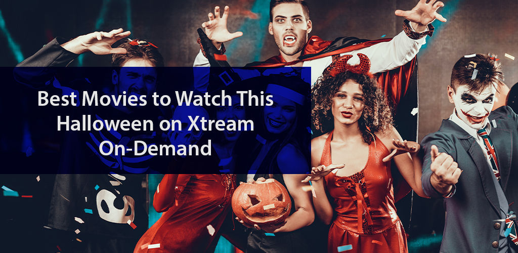 Best Movies to Watch This Halloween on Xtream On-Demand
