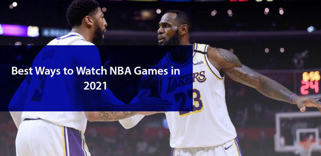 Best Ways to Watch NBA Games in 2021