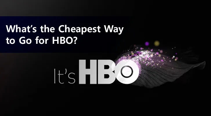 What's the Cheapest Way to Go for HBO?