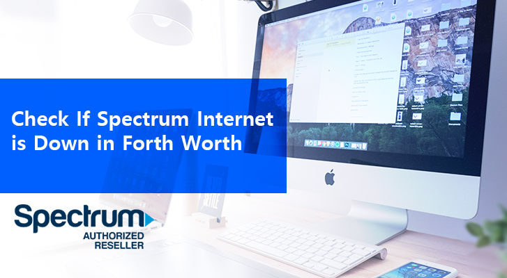 Check İf Spectrum İnternet İs Down İn Fort Worth