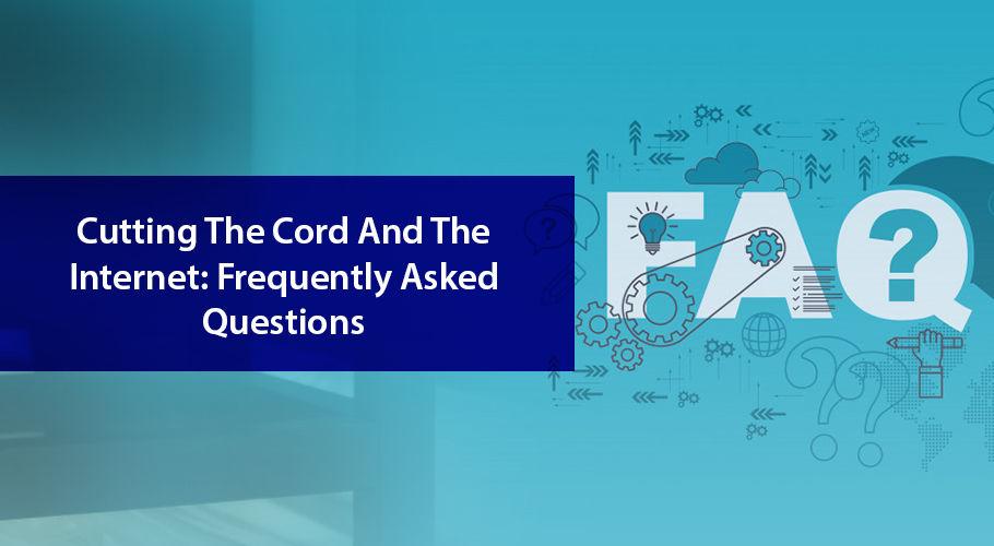 Cord Cutters Internet Faqs