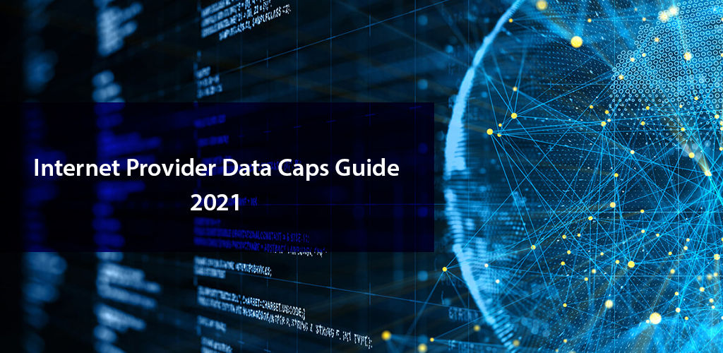Data Cap Guide 2021