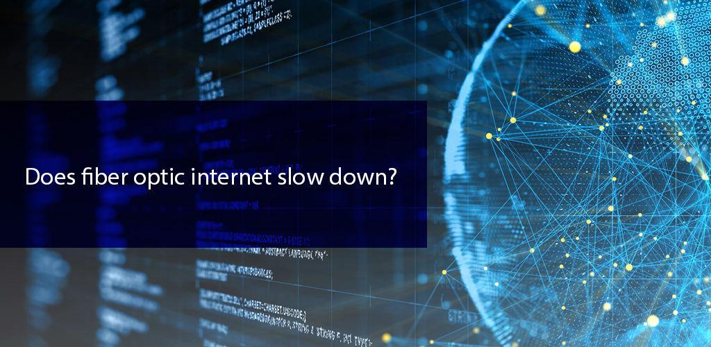 Does Fiber Optic İnternet Slow Down