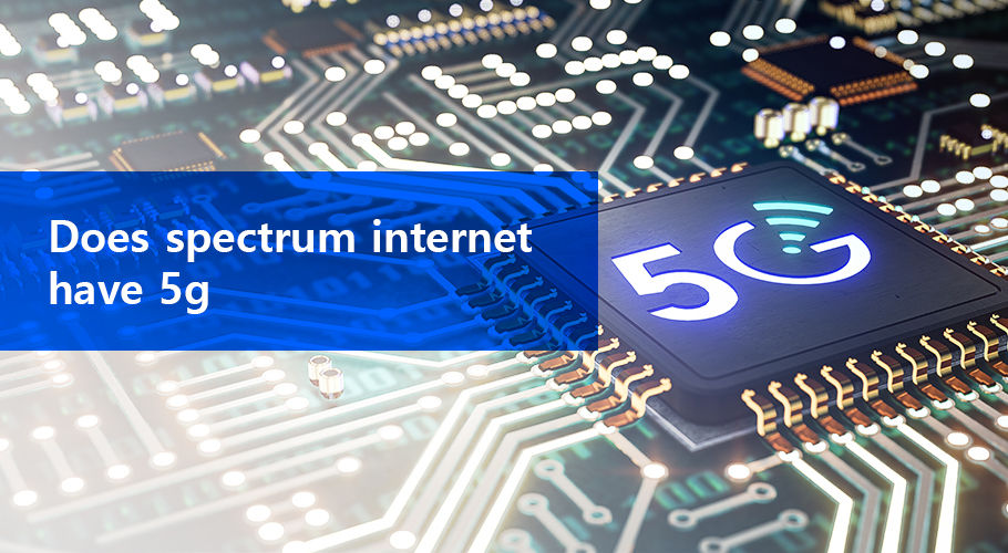 Does Spectrum Internet Have 5G