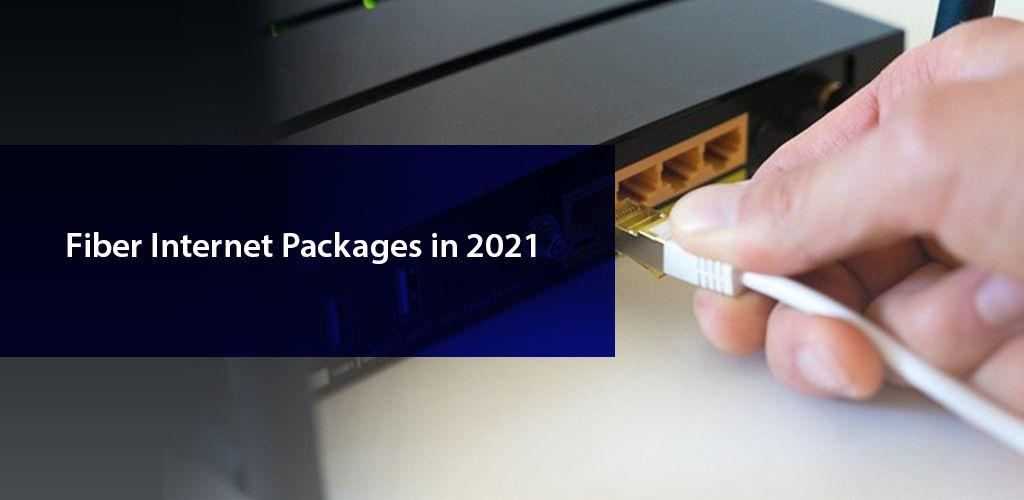 Fiber Internet Packages In 2021