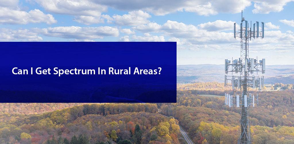 Get Spectrum İn Rural Areas