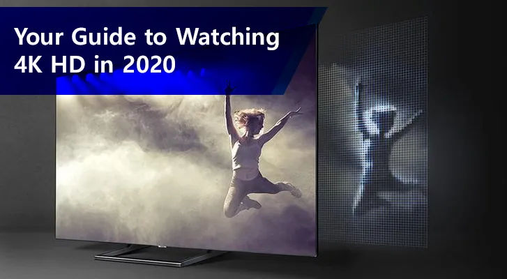 Your Guide to Watching 4K HD in 2020