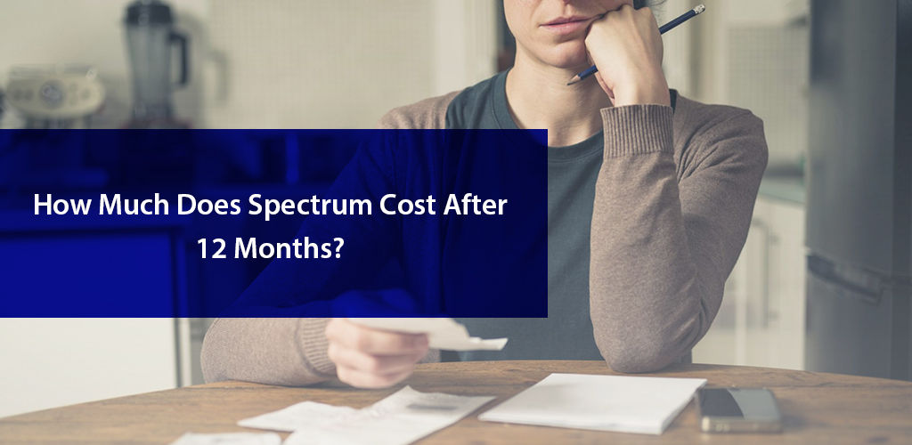 How Much Does Spectrum Cost After 12 Months