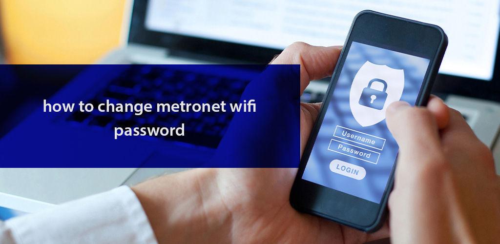 How to Change MetroNet WiFi Password?