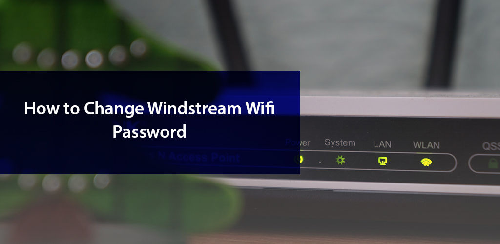 How To Change Windstream Wifi Password