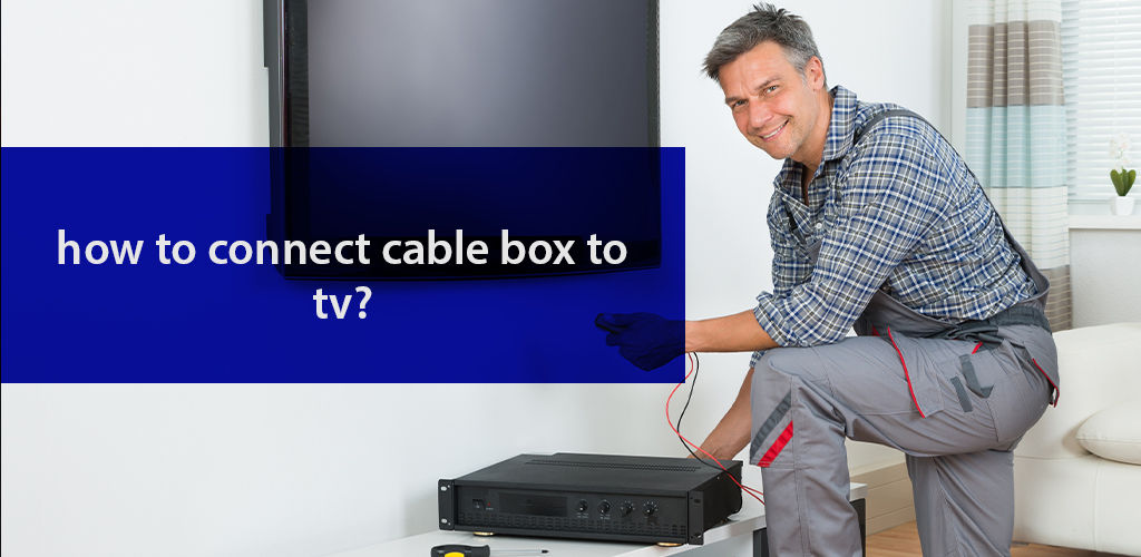The only guide you need to connect your Cable box to a TV!