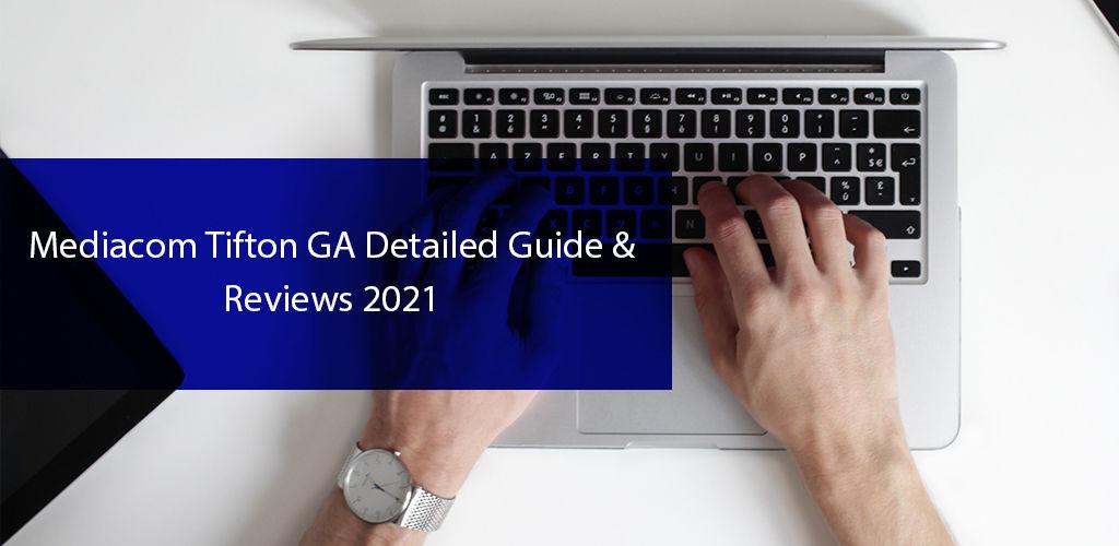 Mediacom Tifton, GA | Detailed Guide & Review 2021
