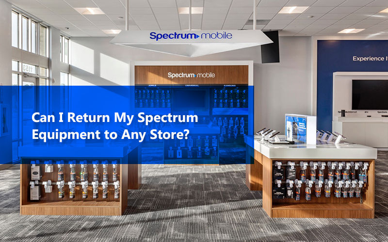 Can I Return My Spectrum Equipment at Any Store?