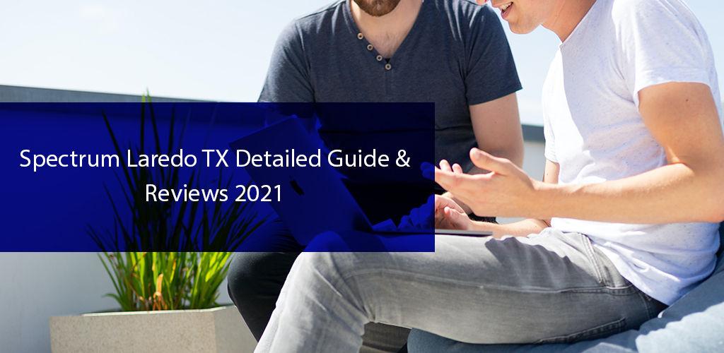 Spectrum Laredo, TX | Detailed Guide & Review 2021