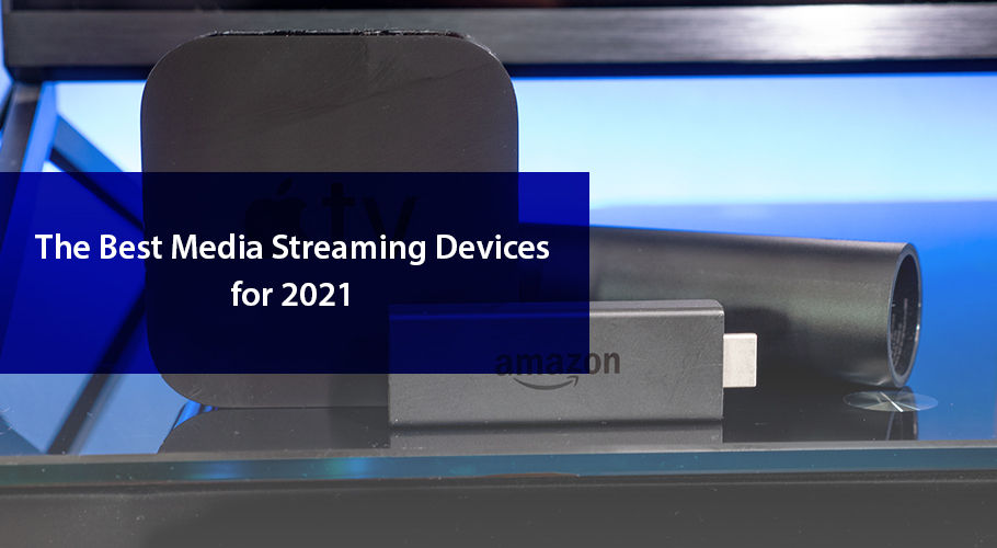 The Best Media Streaming Devices for 2021