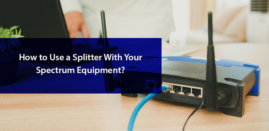 Using Splitter With Your Spectrum Equipment