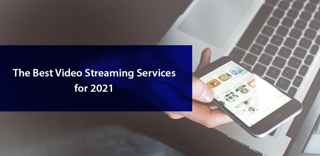 The Best Video Streaming Services for 2021