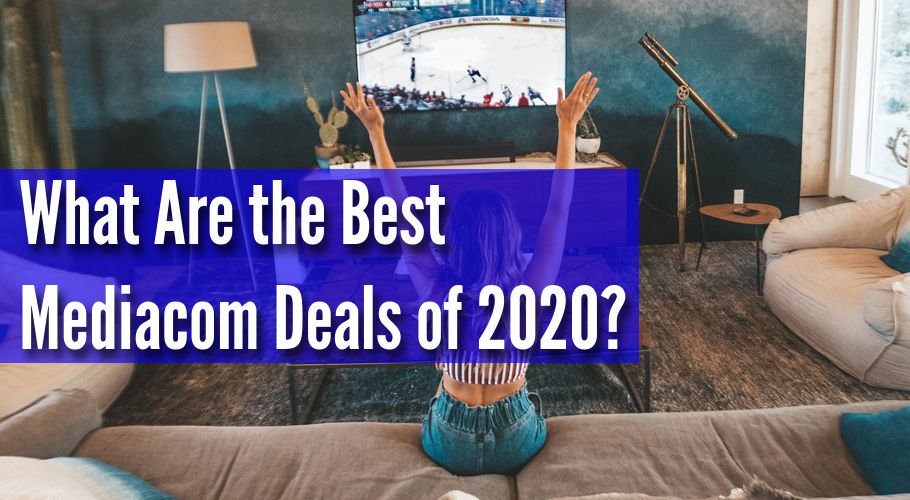 What Are The Best Mediacom Deals Of 2020