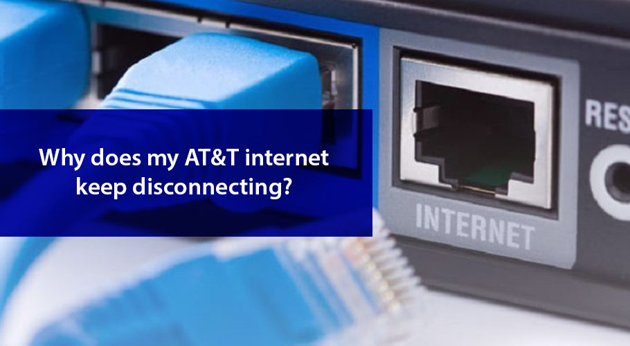 Why Does My At&t Internet Keep Disconnecting?