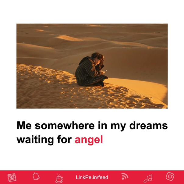 Me somewhere in my dreams waiting for angel