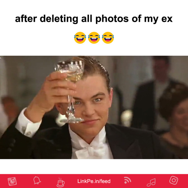 Me after deleting all photos of my ex
