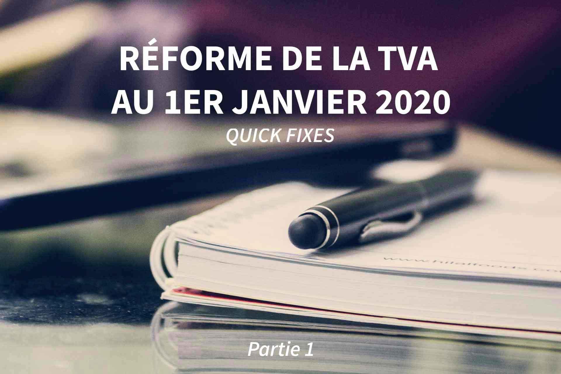 Quick Fixes : réformes de la TVA à partir du 1er janvier 2020 (1/2)