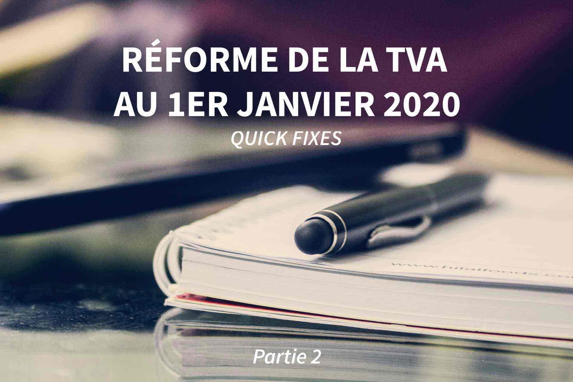 Quick Fixes : réformes du système de la TVA dès janvier 2020 (2/2)