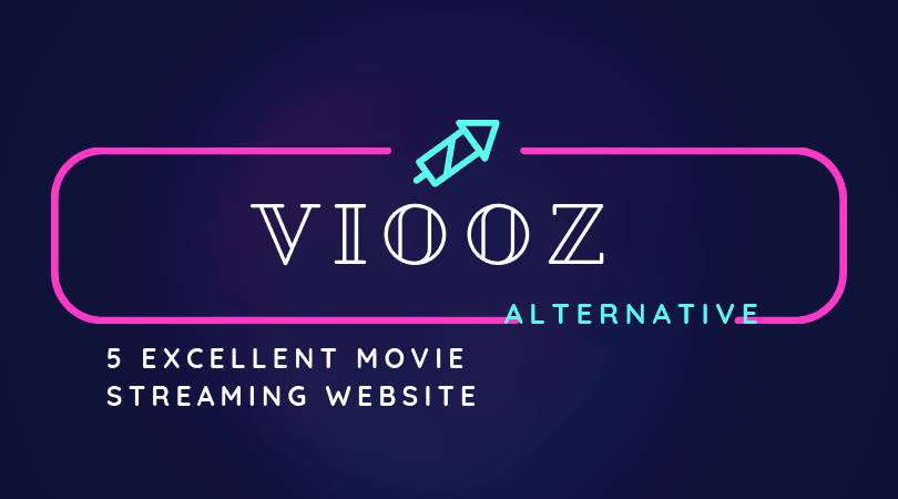 Viooz Alternatives - 5 Excellent Movie Streaming Website 2019