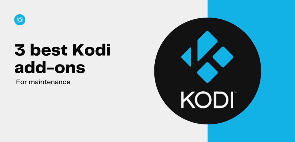 3 best kodi addons for maintenance