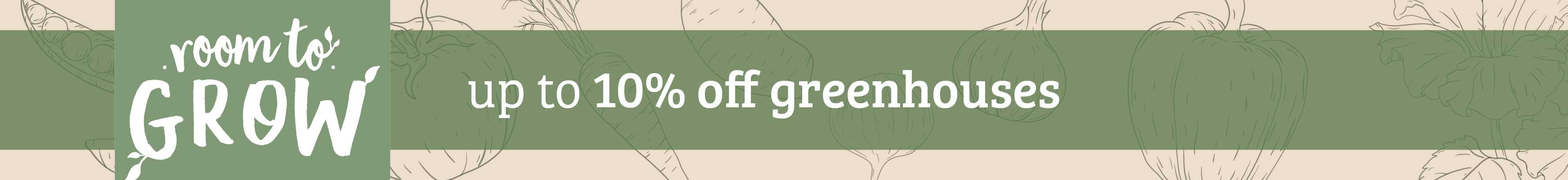 Up to 10% off Greenhouses