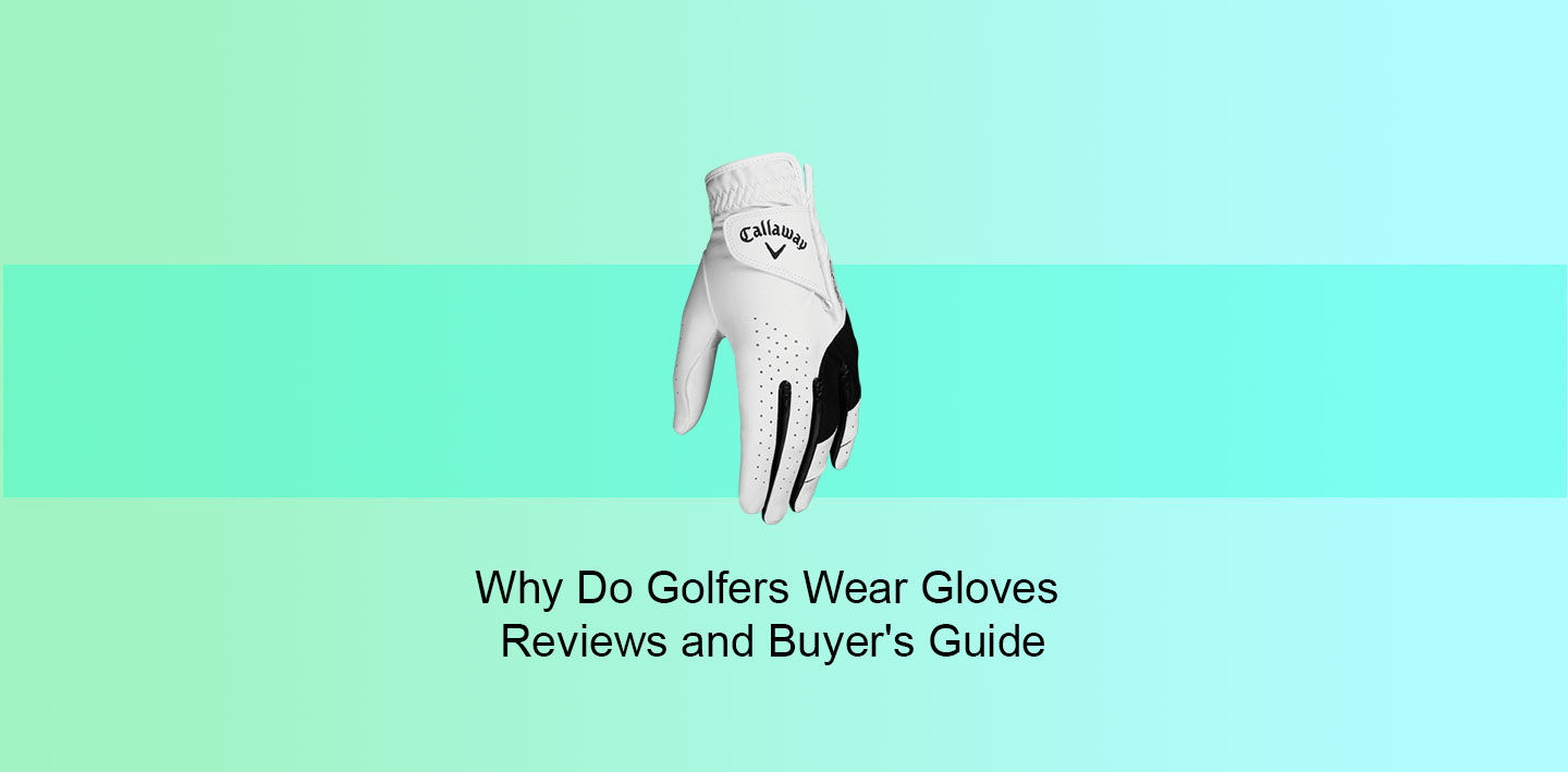 Why Do Golfers wear Gloves - Reviews and Buyer's Guide