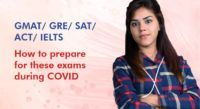 GRE/ GMAT/ SAT/ ACT/ IELTS - How to Prepare for these Exams during COVID