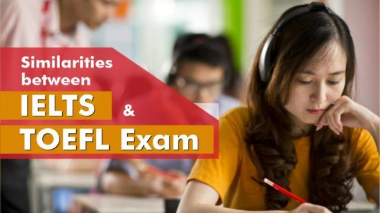 Similarities between IELTS and TOEFL Exam